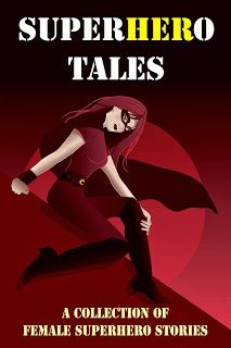 """SuperHeroTales  cover art by Julia Lela Stilchen All proceeds from this 2013 anthology go to """"because I'm a Girl"""" charity I have art and three stories in this anthology"""