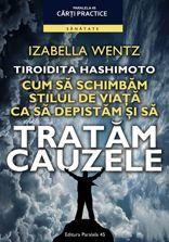 TIROIDITA HASHIMOTO. CUM SA SCHIMBAM STILUL DE VIATA CA SA DEPISTAM SI SA TRATAM CAUZELE   WENTZ, Izabella