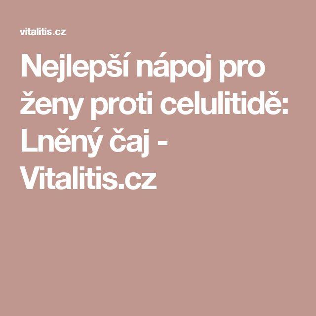 Nejlepší nápoj pro ženy proti celulitidě: Lněný čaj - Vitalitis.cz