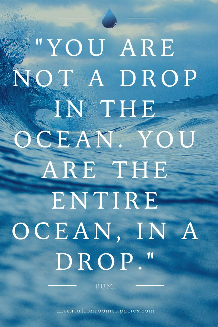 You aren't a drop within the ocean. You're the whole ocean in a drop. Rumi  #insp…
