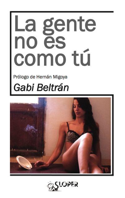 «La gente no es como tú», de Gabi Beltrán, es el segundo libro de @editorialSloper. Se trata de breves autoficciones o reflexiones autobiográficas de un autor contundente y expresivo que trasmite al lector, con ese lirismo especial que solo tiene la verdad desnuda, todo el dolor de sus heridas como si lanzase puñaladas al corazón. http://www.veniracuento.com/