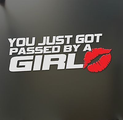 You just got passed by a girl sticker Funny JDM race car truck window decal