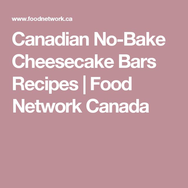 Canadian No-Bake Cheesecake Bars Recipes   Food Network Canada