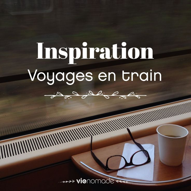 Collection d'idées et d'inspiration pour de fabuleux voyages en train!