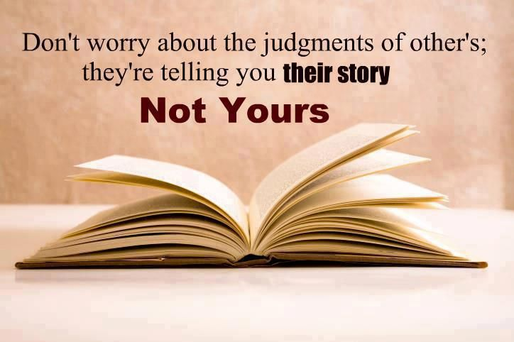 Don't worry about the judgments of others; they're telling you their story NOT YOURS | Share Inspire Quotes - Inspiring Quotes | Love Quotes | Funny Quotes | Quotes about Life