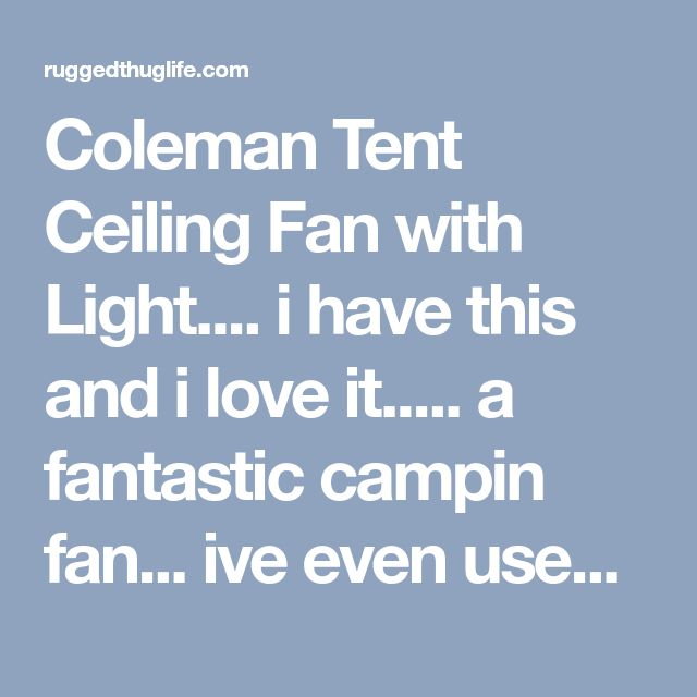 Coleman Tent Ceiling Fan with Light.... i have this and i love it..... a fantastic campin fan... ive even used it in the garage or basement... - ruggedthug