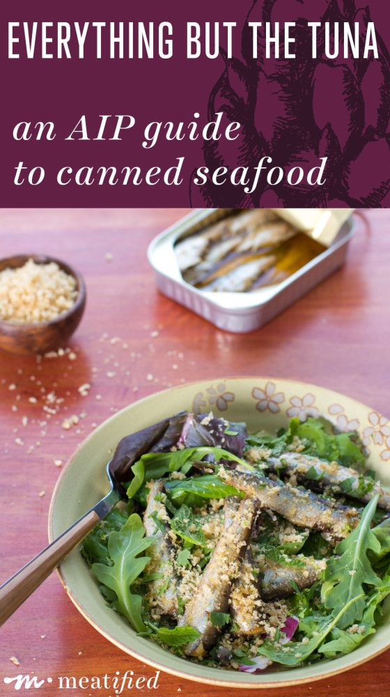 Everything but the tuna: an AIP guide to canned seafood (and how my grandma taught me to love sardines) from http://meatified.com