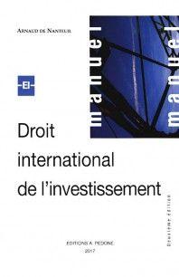 Droit international de l'investissement / Arnaud de Nanteuil. Deuxième édition. Pédone, 2017