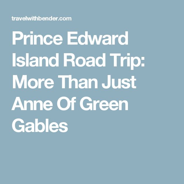 Prince Edward Island Road Trip: More Than Just Anne Of Green Gables