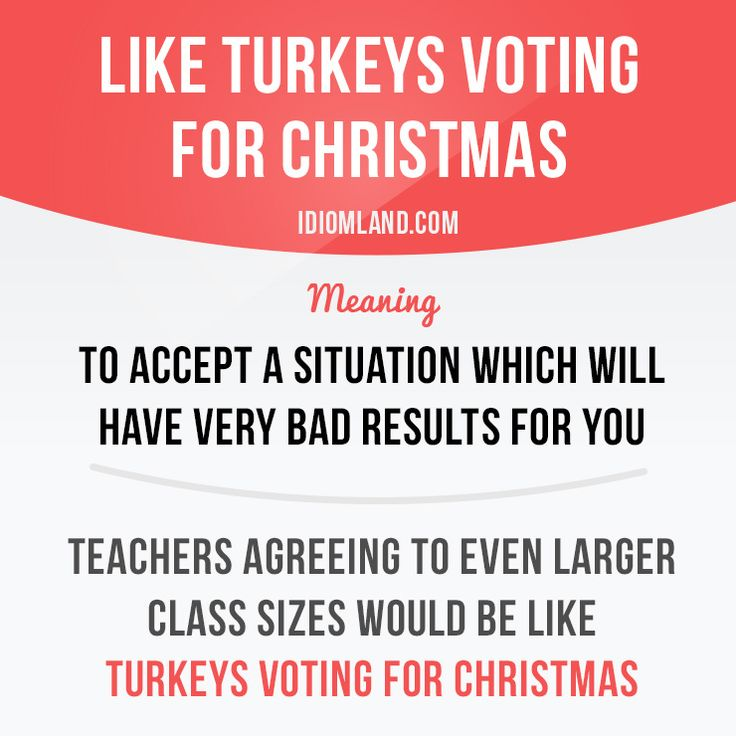 """Like turkeys voting for Christmas"" means ""to accept a situation which will have very bad results for you""."