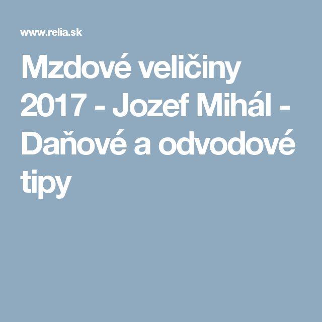 Mzdové veličiny 2017 - Jozef Mihál - Daňové a odvodové tipy
