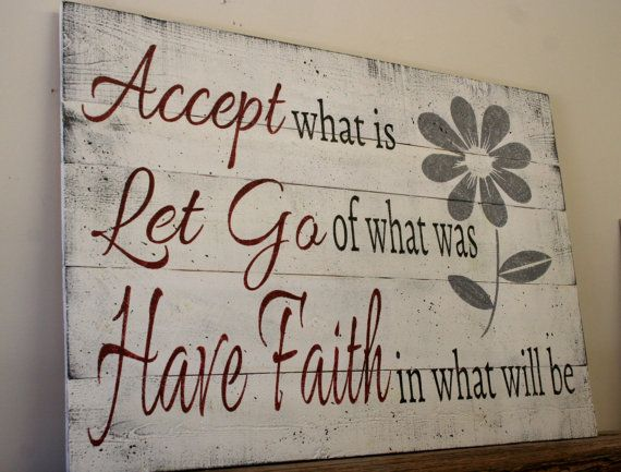 Accept What Is Let Go Of What Was Have Faith In What Will Be Wood Pallet Sign…