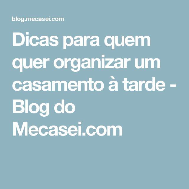 Dicas para quem quer organizar um casamento à tarde - Blog do Mecasei.com