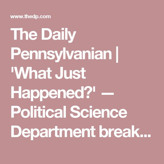 The Daily Pennsylvanian | 'What Just Happened?' — Political Science Department breaks down the 2016 election
