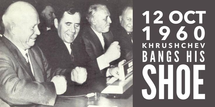 12 October 1960. Nikita Khrushchev bangs his shoe on a desk at the United Nations General Assembly to protest against the Philippine's Lorenzo Sumulong