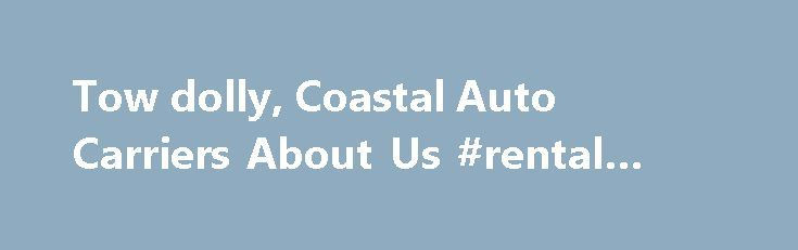 Tow dolly, Coastal Auto Carriers About Us #rental #car #coupons http://rental.remmont.com/tow-dolly-coastal-auto-carriers-about-us-rental-car-coupons/  #tow dolly rental # Using a Master Tow Dolly We are the Factory Authorized Distributors of MASTER TOW RV/Car tow dollies. Our dollies are in stock and ready for sale. We save you even more money with NO sales tax in N.H. and NO license plate is required on tow dollies in most states. Our...