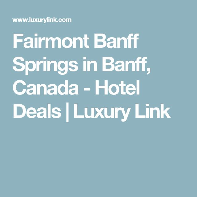 Fairmont Banff Springs in Banff, Canada - Hotel Deals | Luxury Link