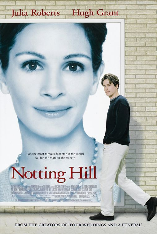"""Notting Hill (1999) """"I live in Notting Hill. You live in Beverly Hills. Everyone in the world knows who you are, my mother has trouble remembering my name."""" """"I'm also just a girl, standing in front of a boy, asking him to love her."""""""