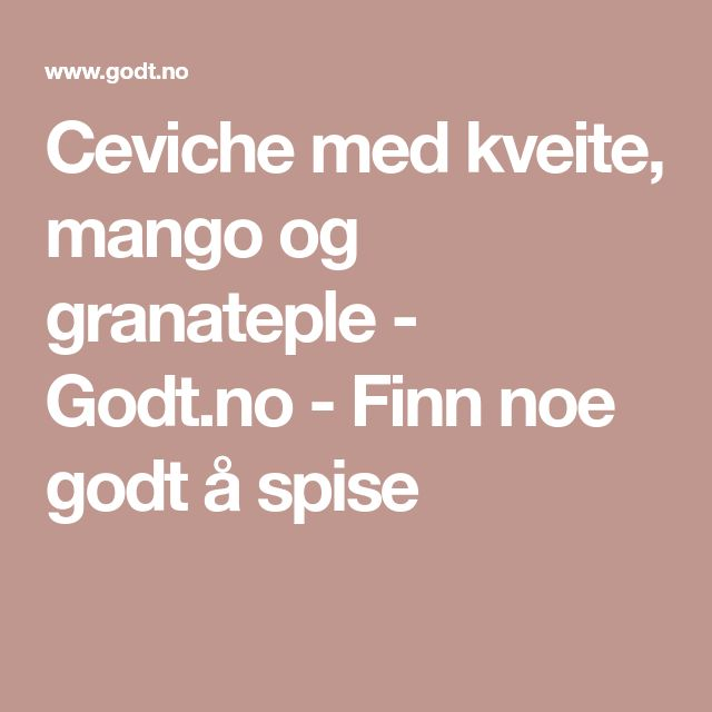 Ceviche med kveite, mango og granateple - Godt.no - Finn noe godt å spise
