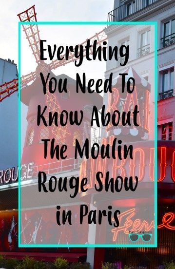 Moulin Rouge | Everything you need to know about the Moulin Rouge show in Paris, including how to purchase tickets and what to wear.