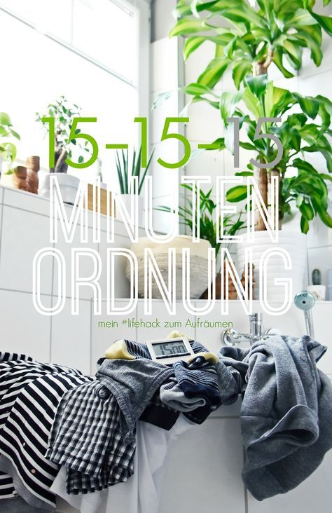 Meine 15-15-15-Minuten Ordnung - mein Life Hack zum Aufräumen | luziapimpinella.com