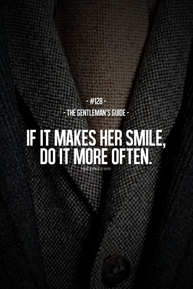 """If it makes her smile, do it more often."" - The Gentleman's Guide #128 