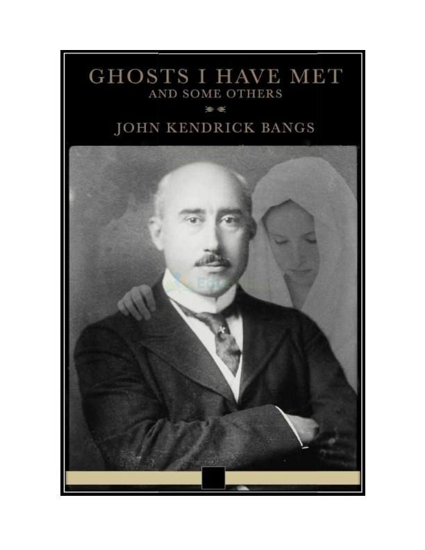 Read Ghosts I Have Met and Some Others by #John_Kendrick Bangs #ebooks at #edubilla. You can also read humorous tales and comedy short stories of famous #humorists.