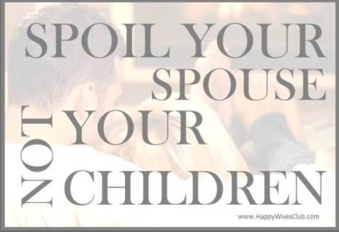 Spoil Your Spouse Not Your Children | Happy Wives Club