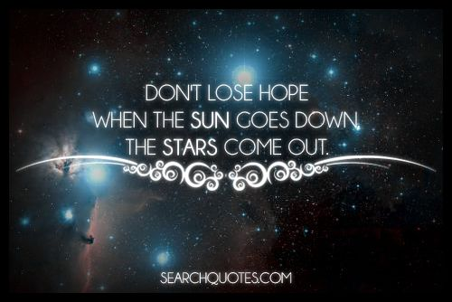 don 39 t lose hope when the sun goes down the stars come