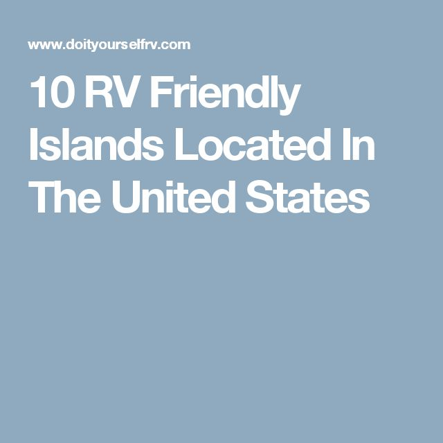 10 RV Friendly Islands Located In The United States