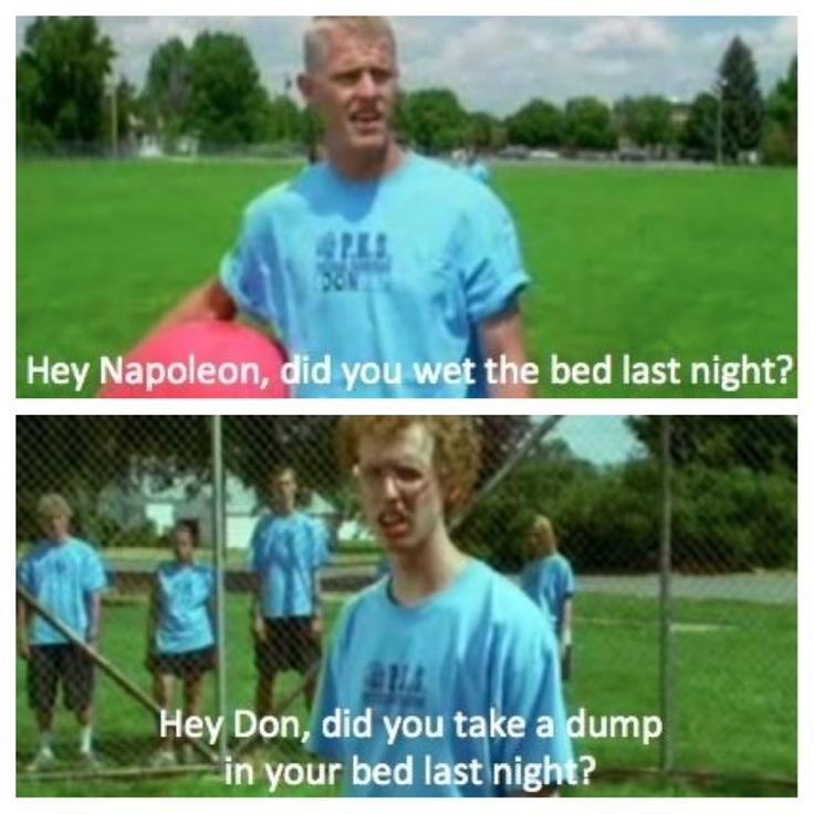 Take that, Don. LOL I love Napoleon Dynamite...