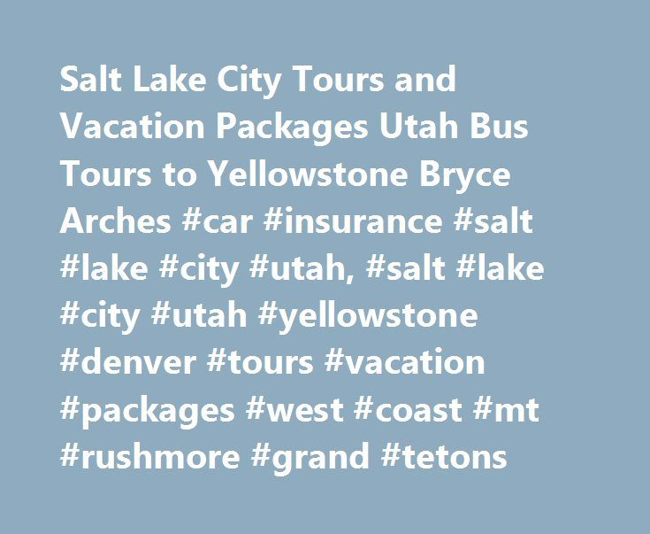 Salt Lake City Tours and Vacation Packages Utah Bus Tours to Yellowstone Bryce Arches #car #insurance #salt #lake #city #utah, #salt #lake #city #utah #yellowstone #denver #tours #vacation #packages #west #coast #mt #rushmore #grand #tetons http://fort-worth.remmont.com/salt-lake-city-tours-and-vacation-packages-utah-bus-tours-to-yellowstone-bryce-arches-car-insurance-salt-lake-city-utah-salt-lake-city-utah-yellowstone-denver-tours-vacation-packages/  # Salt Lake City Tours This is overall…