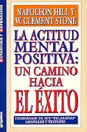 La actitud mental positiva: un camino hacia el éxito de Napoleon Hill y W. Clement Stone | Educación, Cambios Positivos y un Mundo Mejor - Alan Collado Conferencista