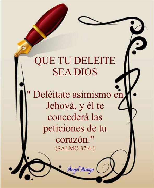 Deleitate  en  el  Señor y   Él  te  concederá  las  peticiones  de  tu corazón  .-
