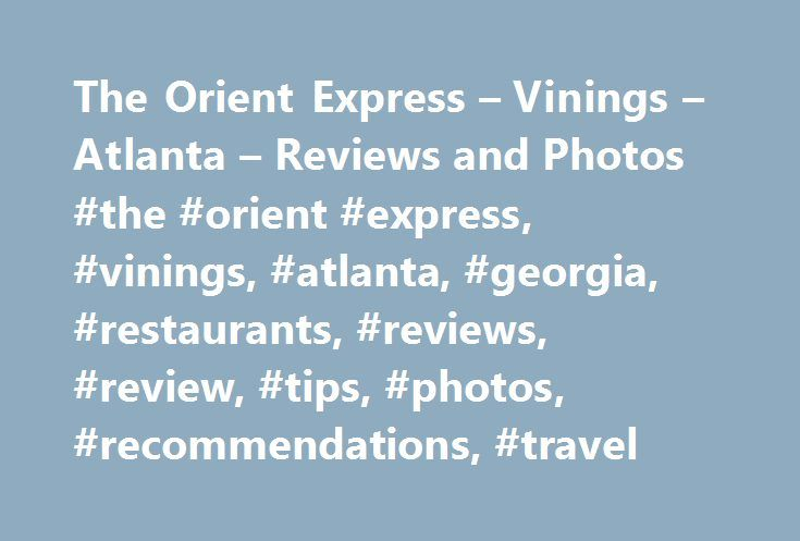 The Orient Express – Vinings – Atlanta – Reviews and Photos #the #orient #express, #vinings, #atlanta, #georgia, #restaurants, #reviews, #review, #tips, #photos, #recommendations, #travel http://utah.remmont.com/the-orient-express-vinings-atlanta-reviews-and-photos-the-orient-express-vinings-atlanta-georgia-restaurants-reviews-review-tips-photos-recommendations-travel/  # Partially located in a Pullman railcar from the 1940's, The Orient Express in the hamlet of Vinings in Northwest Atlanta…