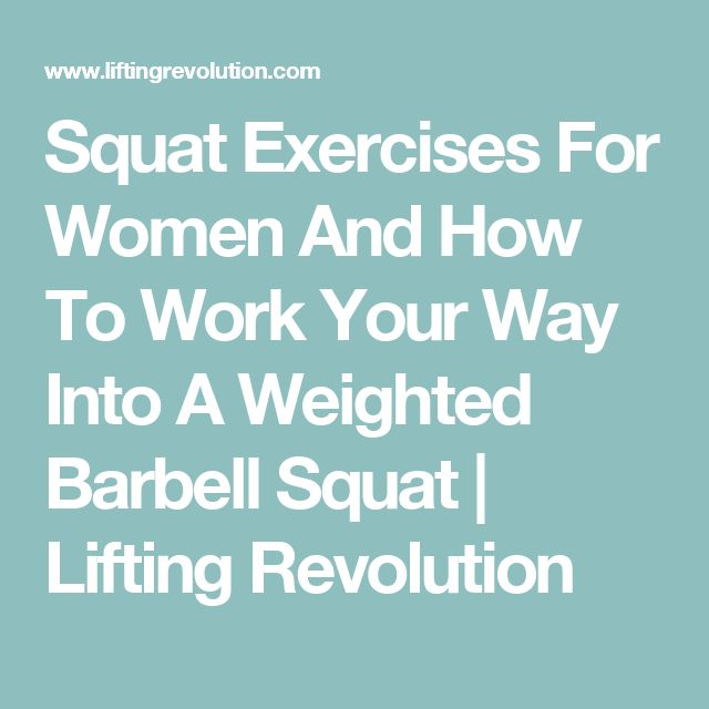 Squat Exercises For Women And How To Work Your Way Into A Weighted Barbell Squat | Lifting Revolution