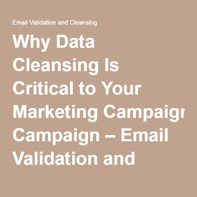 Why Data Cleansing Is Critical to Your Marketing Campaign – Email Validation and Cleansing