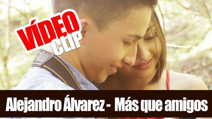 (VÍDEO MUSICAL) Alejandro Álvarez -  Más que amigos