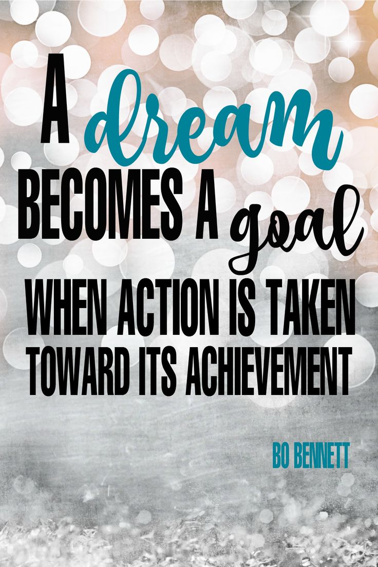 """A dream becomes a goal when action is taken toward its achievement."" - Bo Bennett {17 Inspiring Quotes about Goals}"
