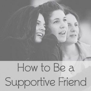 How to Be a Supportive Friend