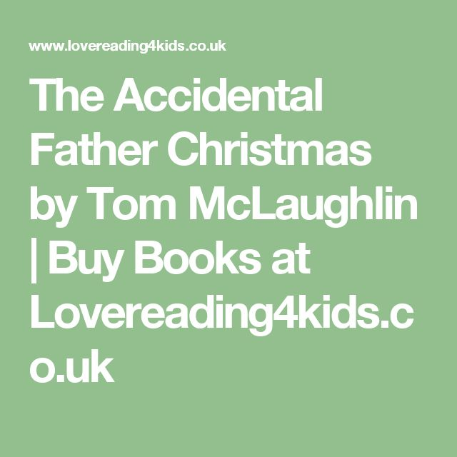 The Accidental Father Christmas by Tom McLaughlin | Buy Books at Lovereading4kids.co.uk