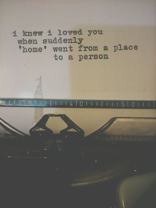 """I knew I loved you when suddenly 'home' went from a place to a person."" #lovequotes"