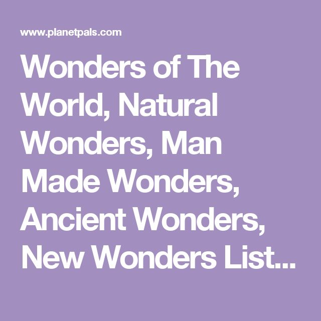 Wonders of The World, Natural Wonders, Man Made Wonders, Ancient Wonders, New Wonders Lists, 70 wonders in all
