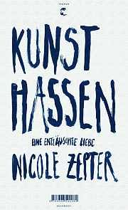 """Kunst hassen"" by Nicole Zepter - a statement against unequivocal appreciation of art"