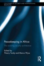 Peacekeeping in Africa : the evolving security architecture / ed. by Thierry Tardy and Marco Wyss. -- London ;  New York :  Routledge, Taylor & Francis Group,  2014.
