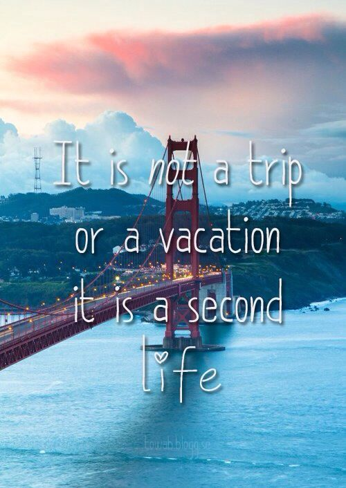 It is not a trip or a vacation, it is a second life #travel #quote