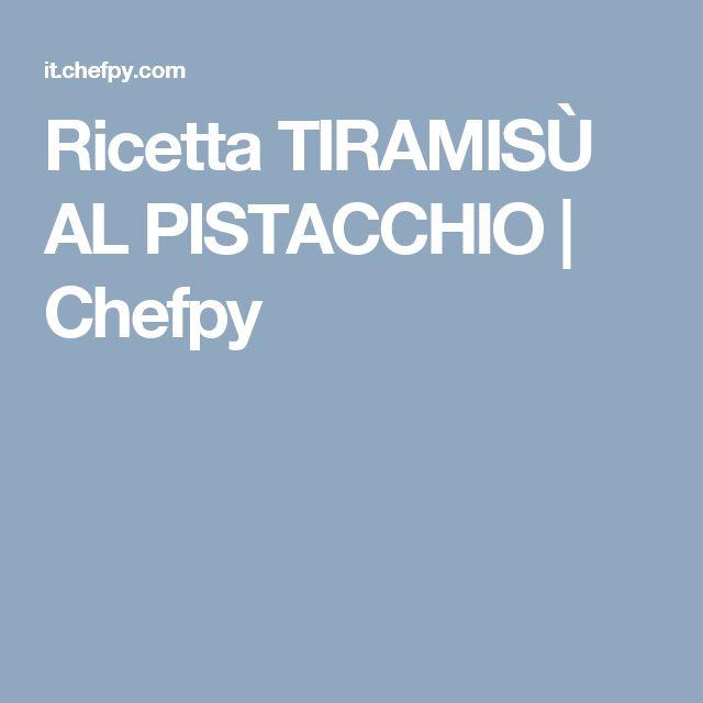 Ricetta TIRAMISÙ AL PISTACCHIO   Chefpy