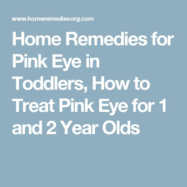 Home Remedies for Pink Eye in Toddlers, How to Treat Pink Eye for 1 and 2 Year Olds