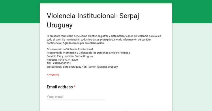 El presente formulario tiene como objetivo registrar y sistematizar casos de violencia policial en todo el país. Se mantendrán todos los datos protegidos, siendo información de carácter confidencial. Agradecemos por su colaboración. Observatorio de Violencia Institucional Programa de Promoción y Defensa de los Derechos Civiles y Políticos Servicio Paz y Justicia- Serpaj Uruguay Requena 1642- C.P.11200 TEL. +59824085301 En facebook: Serpaj-Uruguay / En Twitter: @Serpaj_uruguay