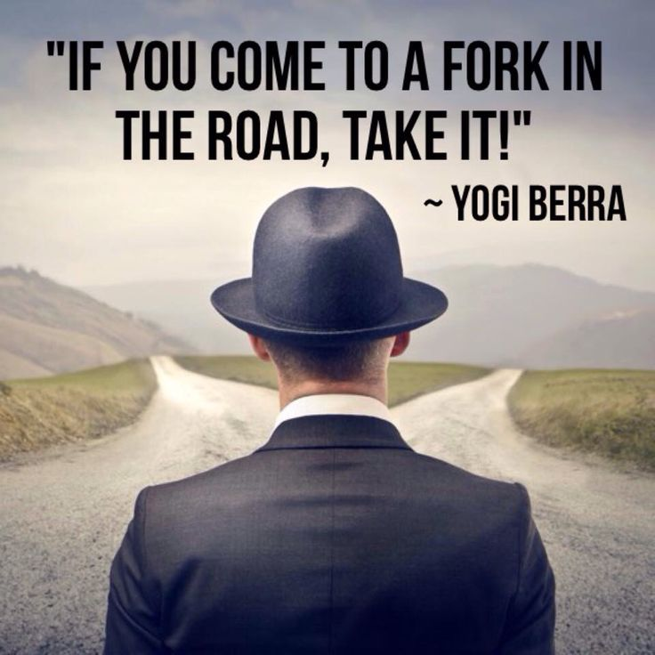 Fork in the road? Yogi Berra quote.